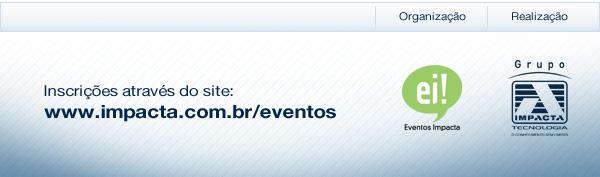 Inscrições através do site: www.impacta.com.br/eventos