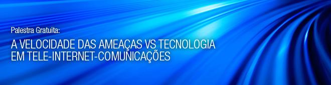 A Velocidade das Ameaças vs Tecnologia